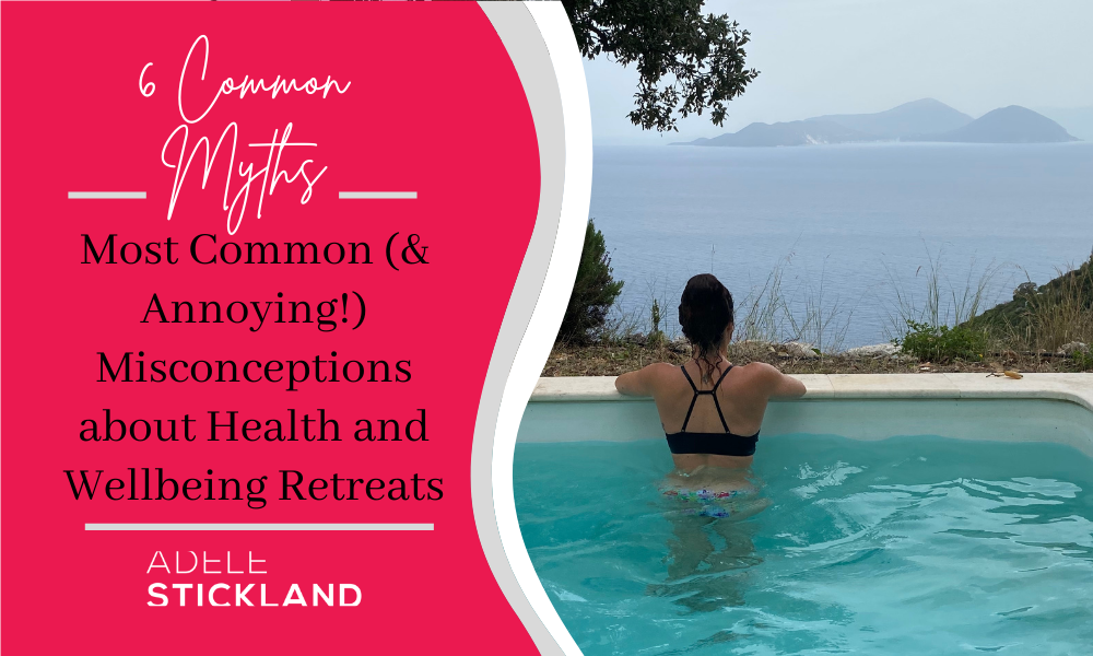 The Most Common (And Annoying!) Misconceptions about Health and Wellbeing Retreats